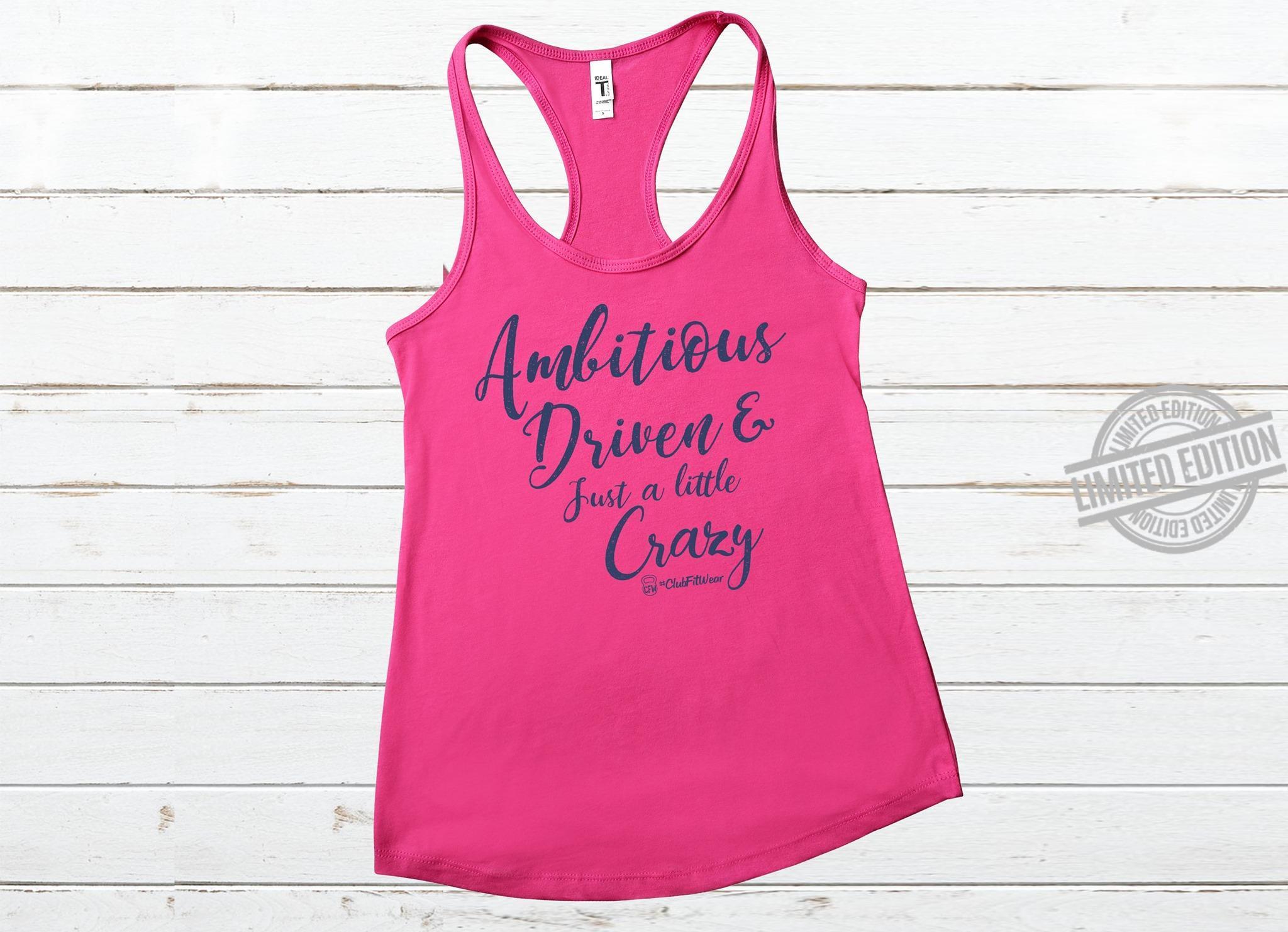 Ambitious Driven & Just A Little Crazy Shirt