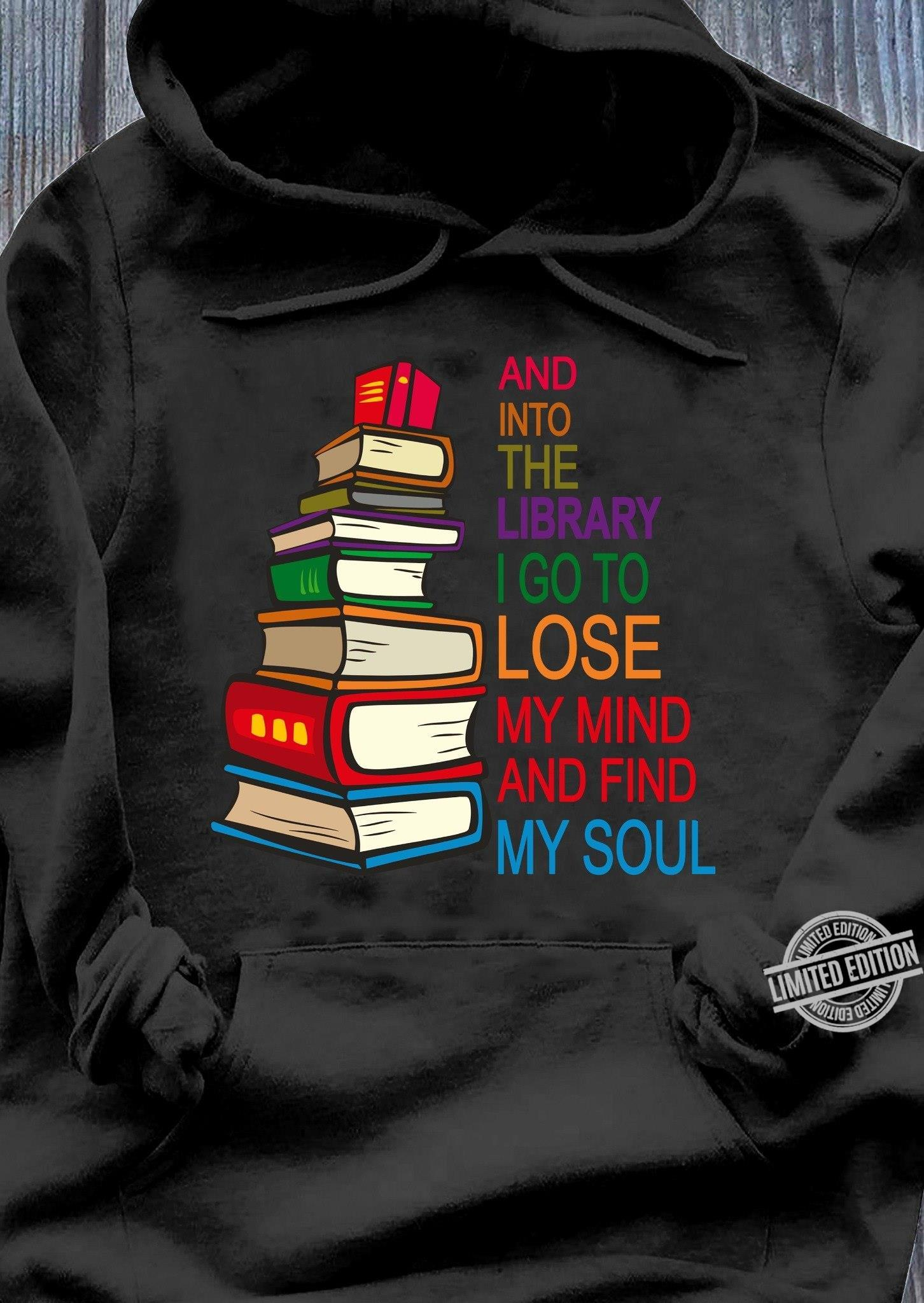 And Into The Library I Go To Lose My Mind And Find My Soul Shirt
