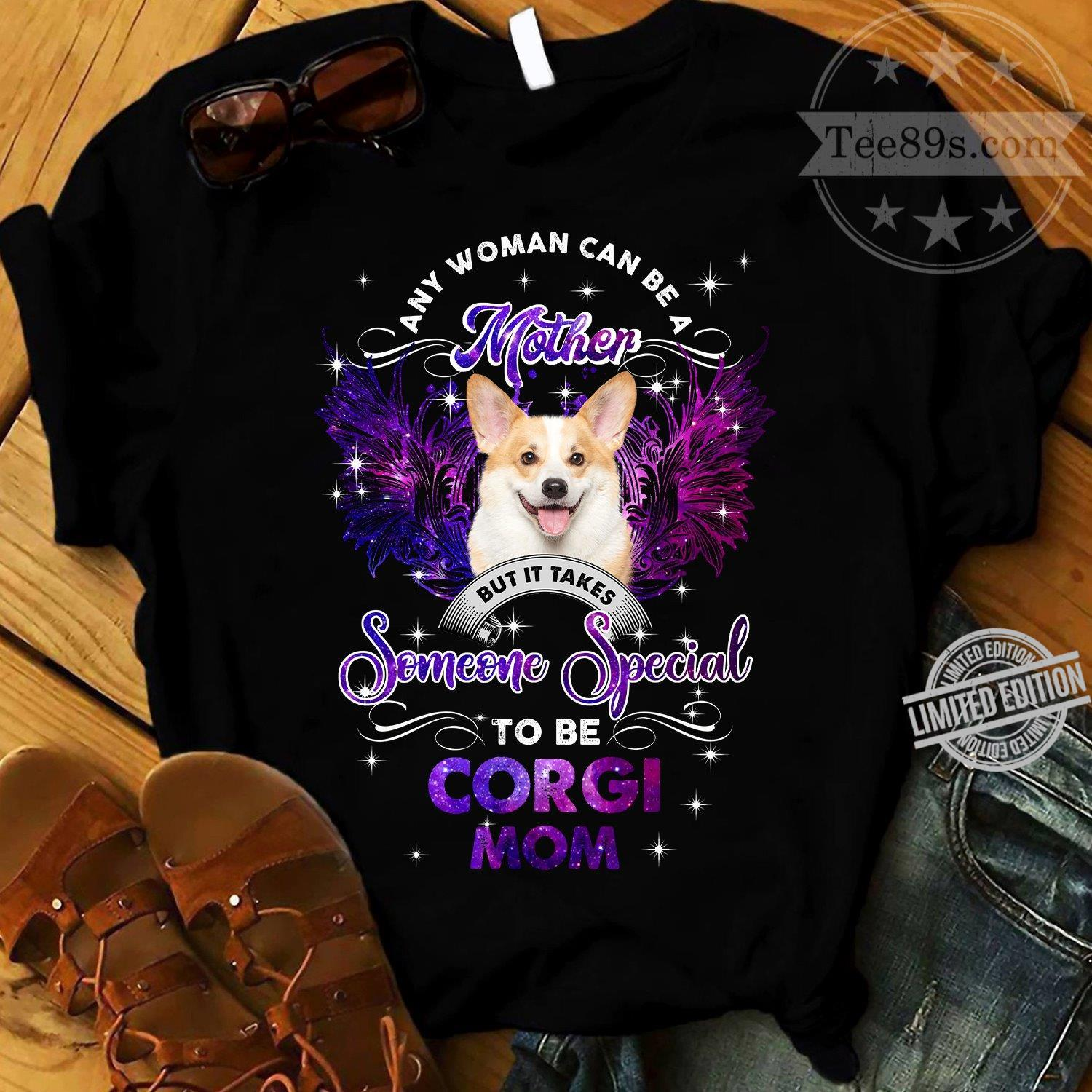 Any Woman Can Be A Mother But It Takes Someone Special To Be Corgi Mom Shirt