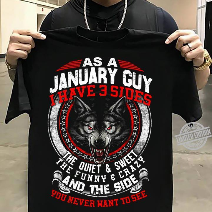 As A January Guy I Have 3 Sides The Quiet & Sweet The Funny & Chazy And The Side Shirt