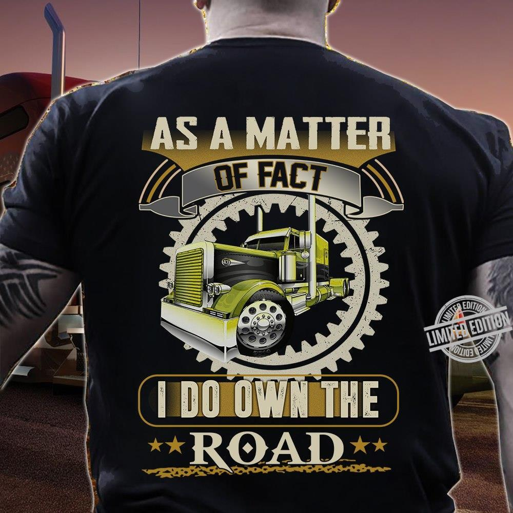 As A Matter Of Fact I Do Own The Road Shirt