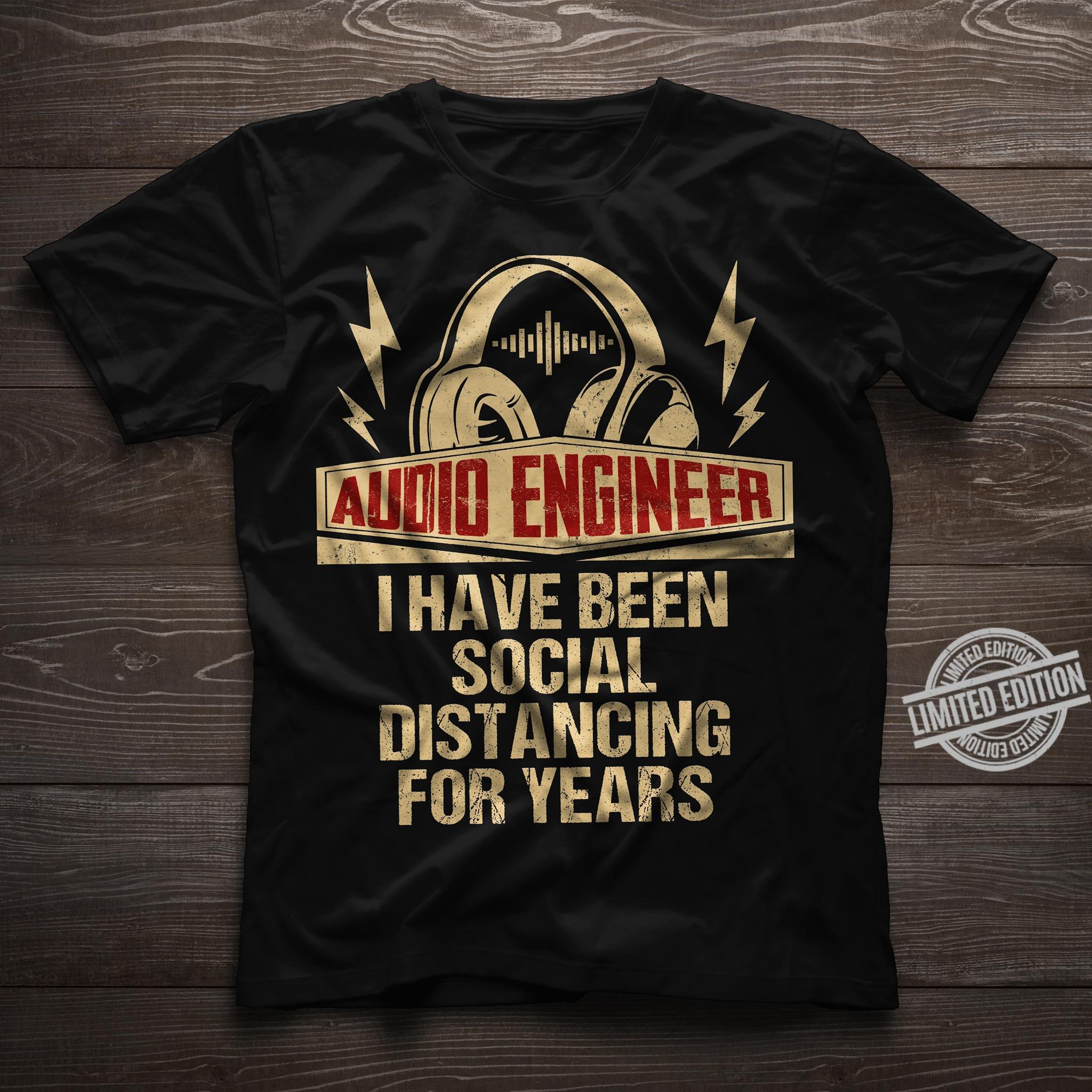 Audio Engineer I Have Been Social Distancing For Years Shirt