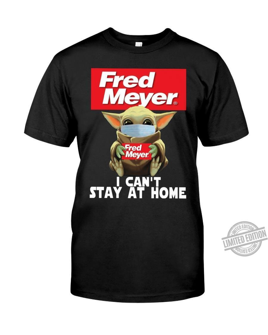 Baby Yoda And Fred Meyer I Can't Stay At Home Shirt