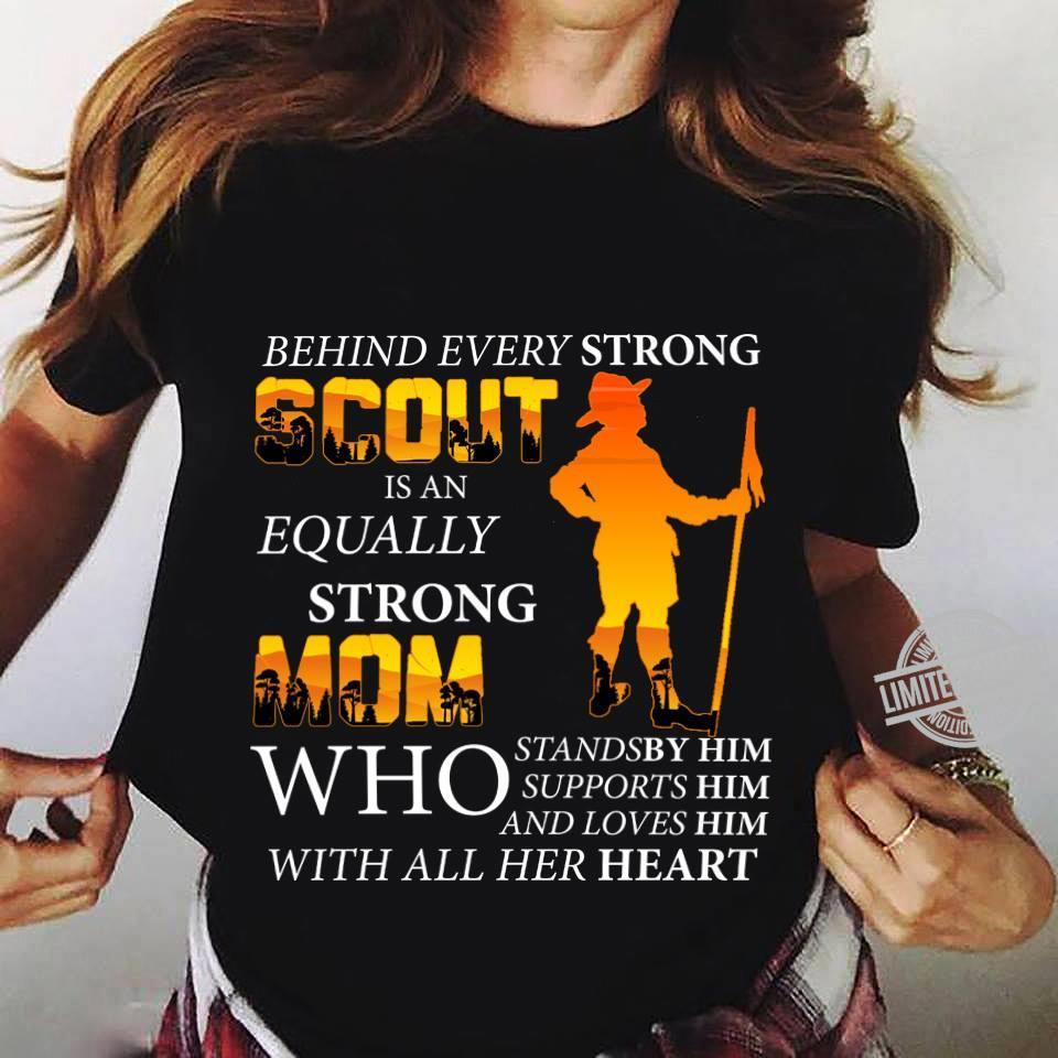 Behind Every Strong Scout Is An Equally Strong Mom Shirt