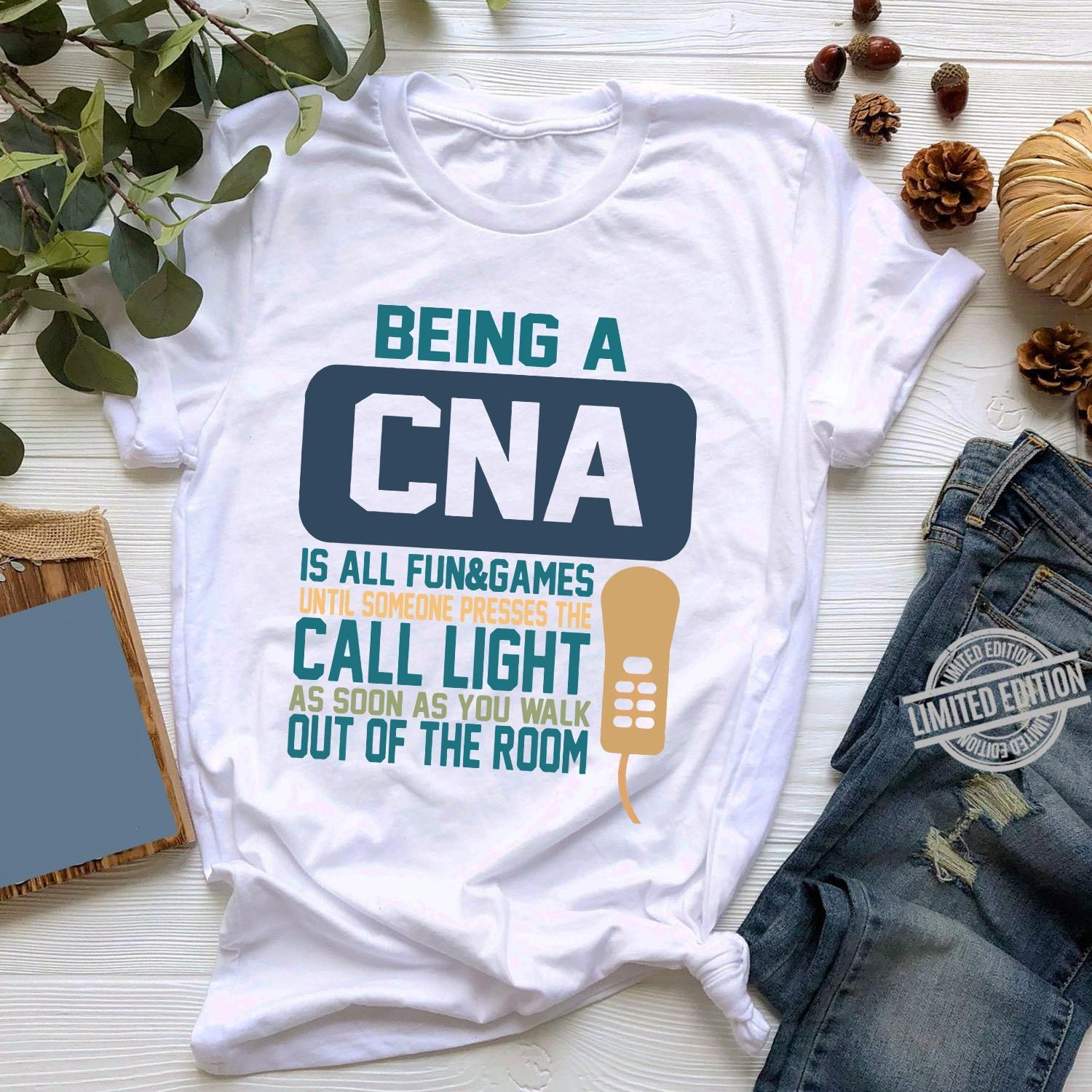 Being A CNA Is All Fun&Games Until Someone Presses The Call Light As Soon As You Walk Out Of The Room Shirt