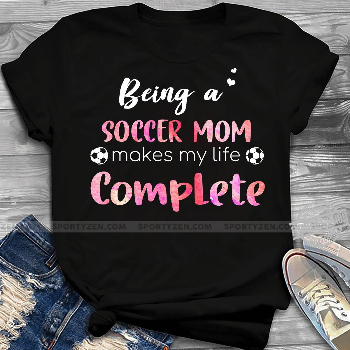 Being A Soccer Mom Makes My Life Complete Shirt