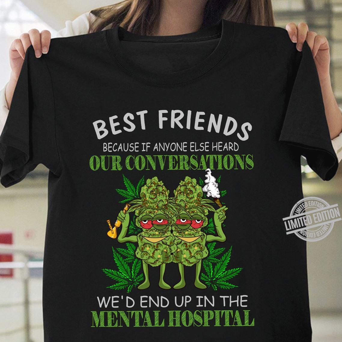 Best Friends Because If Anyone Else Heard Shirt