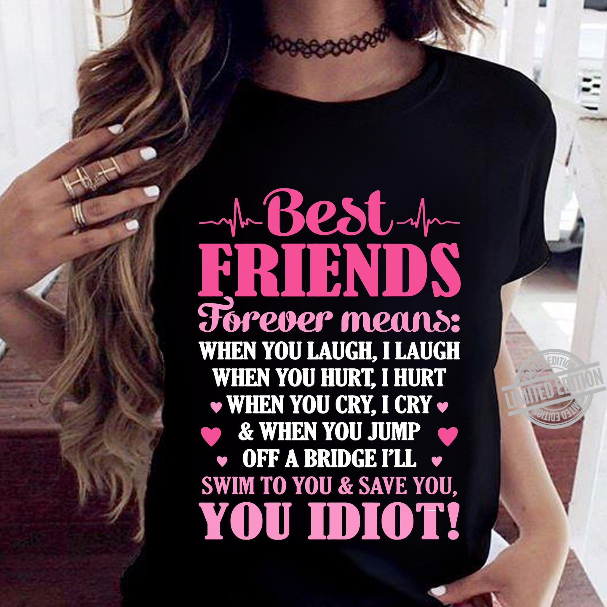 Best Friends Forever Means Swim To You & Save You You Idiot Shirt