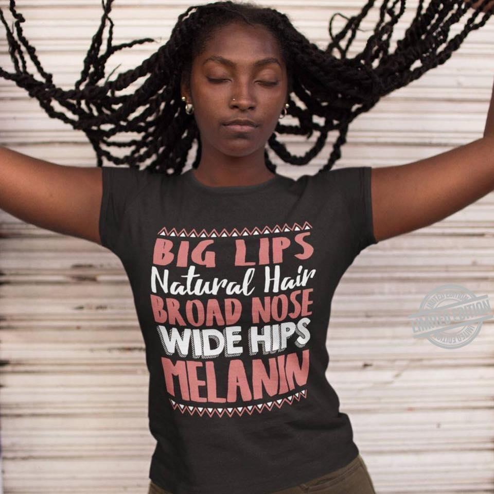 Big Lips Natural Hair Broad Hips Melanin Shirt