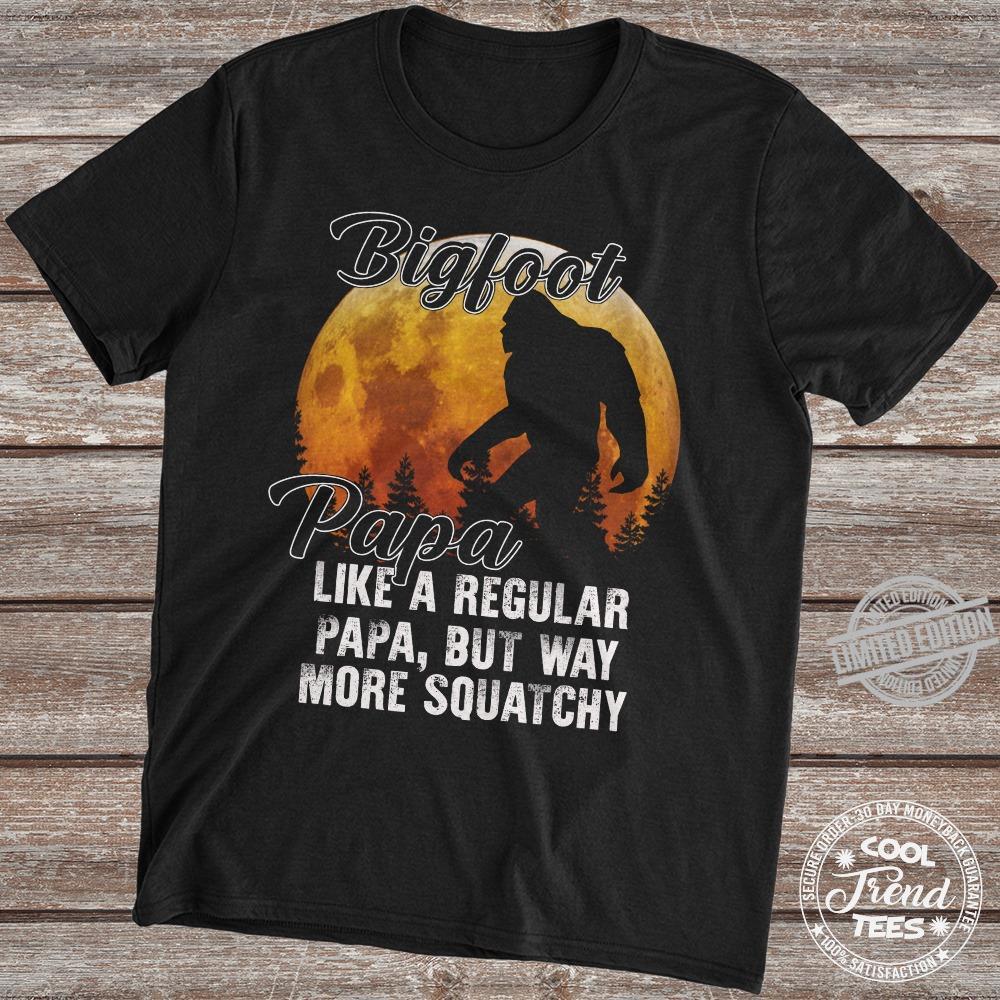 Bigfoot Papa Like A Regular Papa But Way More Squatchy Shirt