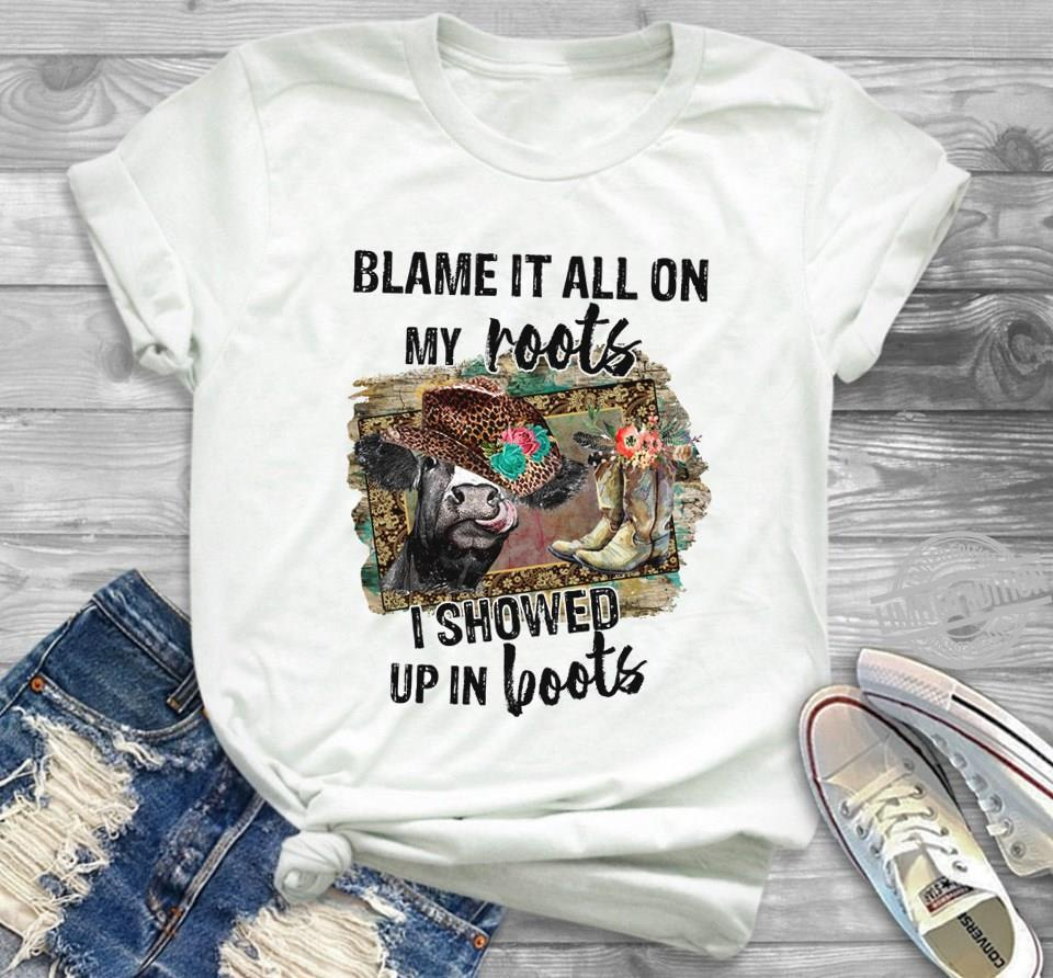 Blame It All On My Roots I Showed Up In Boots Shirt