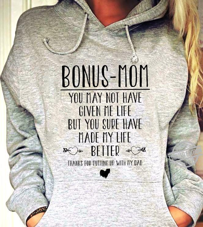 Bonus-Mom You May Not Have given Me Life But You Sure Have Made My Life Better Thanks For Putting Up With My Dad Shirt