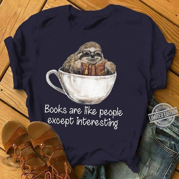 Books Are Like People Except Interesting Shirt