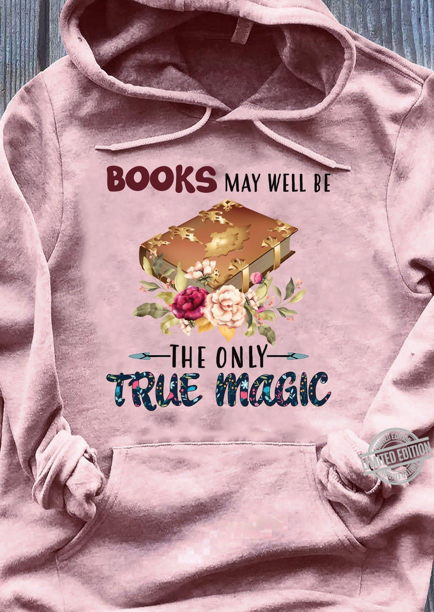 Books May Well Be The Only True Magic Shirt