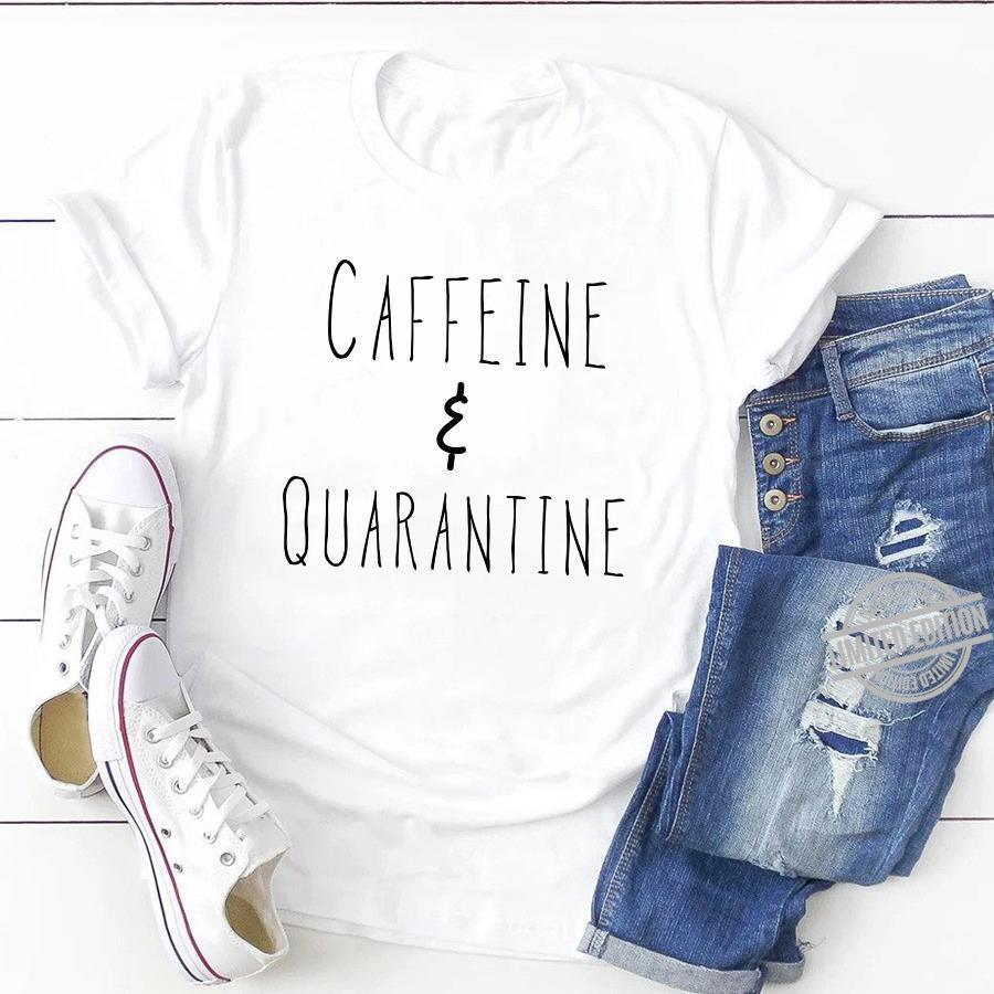 Caffeine & Quarantine Shirt