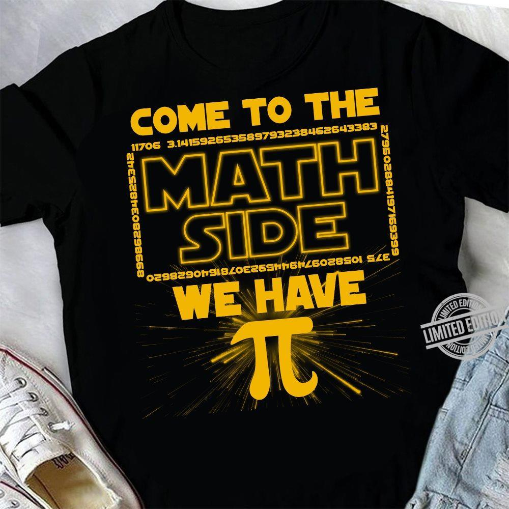 Come To The Math Side We Have Shirt