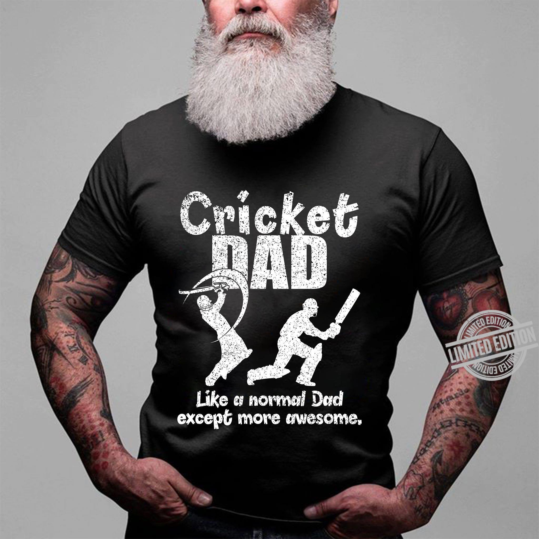Cricket Dad Like A Normal Dad Except More Awesome Shirt