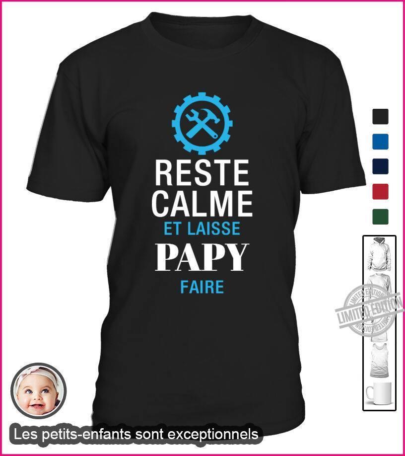 Reste Calme Et Laisse Papy Faire Shirt